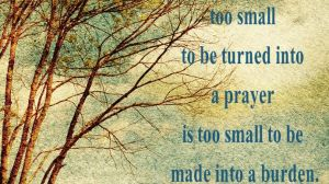 Too Small To Be Made Into A Burden
