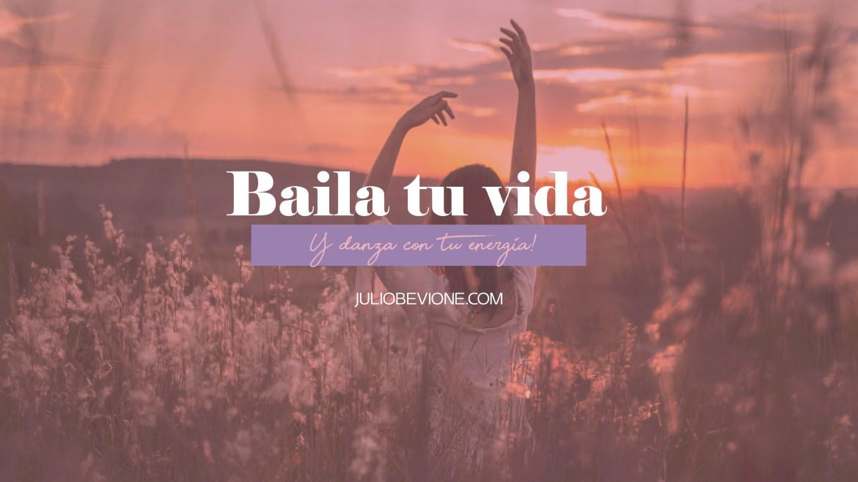 Baila tu vida y danza con tu energía