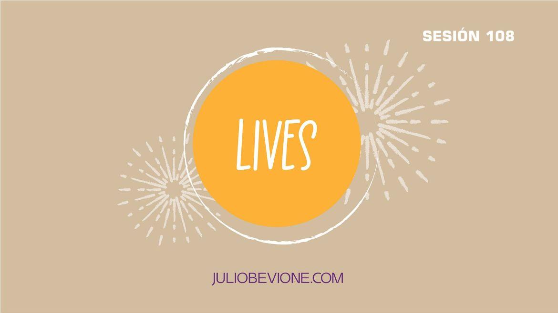 Lives | Sesión 108