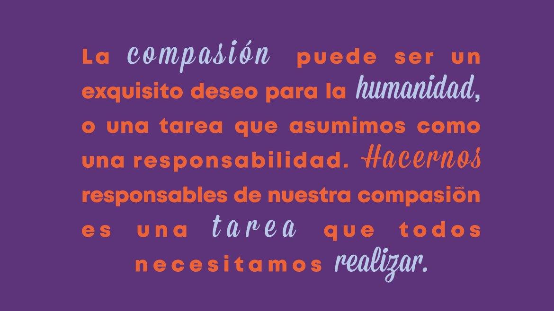 La compasión puede ser un exquisito deseo para la humanidad