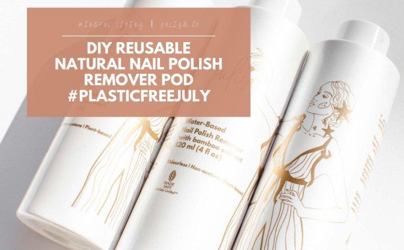 DIY Reusable Natural Nail Polish RemoveR Pod #PlasticFreeJuly | Julisa.co