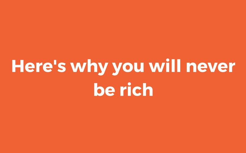 Here's Why You'll Never Be Rich (and What You Can Do About It)