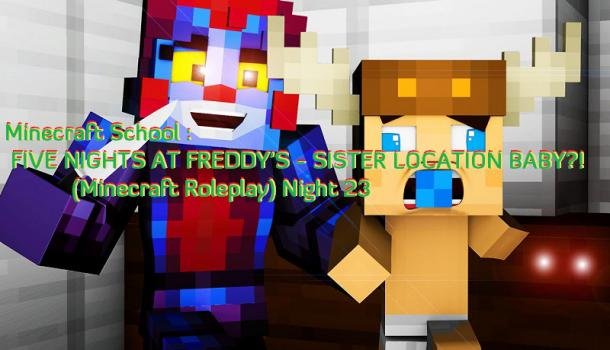 Minecraft School FIVE NIGHTS AT FREDDYS SISTER LOCATION BABY Minecraft Roleplay Night