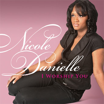 "Worship CD, ""I Worship You"" by Nicole Danielle 