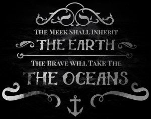 The Meek Shall Inherit The Earth, The Brave Will Take The Oceans