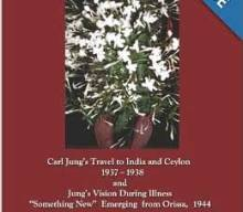 """A Jasmine Journey: Carl Jung's travel to India and Ceylon 1937-38 and Jung's Vision During Illness """"Something New"""" Emerging from Orissa, 1944"""