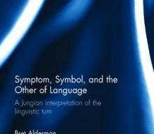 New Book Symptom, Symbol, and the Other of Language A Jungian Interpretation of the Linguistic Turn By Bret Alderman