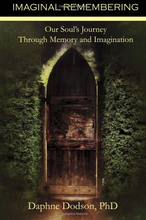 Imaginal Remembering: Our Soul's Journey Through Memory and Imagination by Daphne Dodson