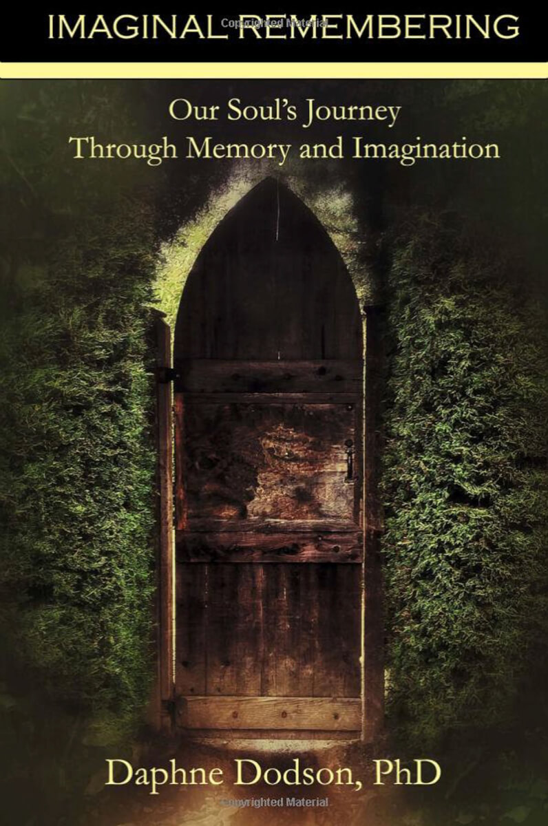 Imaginal Remembering: Our Soul's Journey Through Memory and Imagination Paperback – May 8, 2017 by Daphne Dodson (Author)