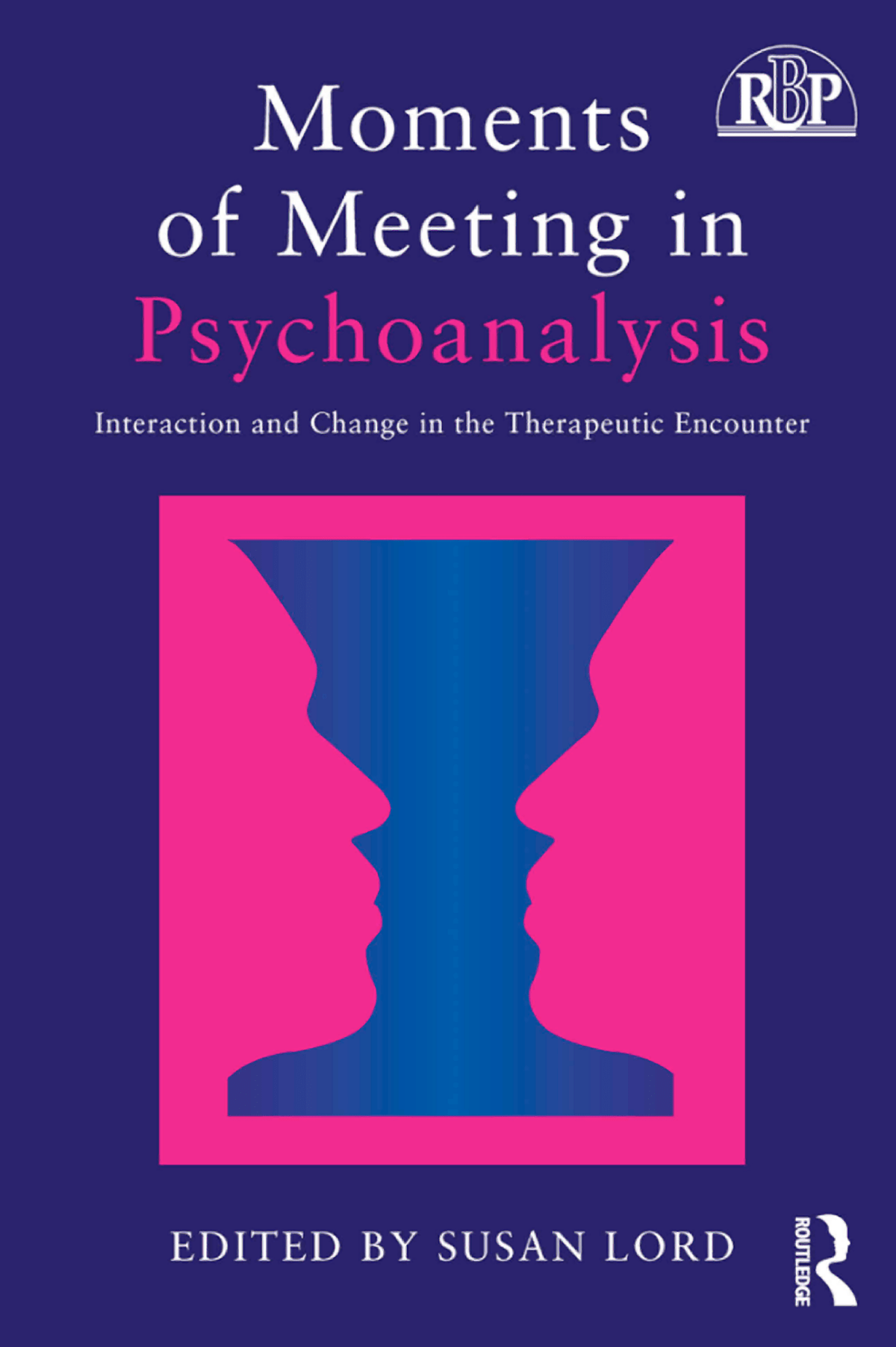 Moments of Meeting in Psychoanalysis: Interaction and Change in the Therapeutic Encounter (Relational Perspectives Book Series) 1st Edition by Susan Lord (Editor)
