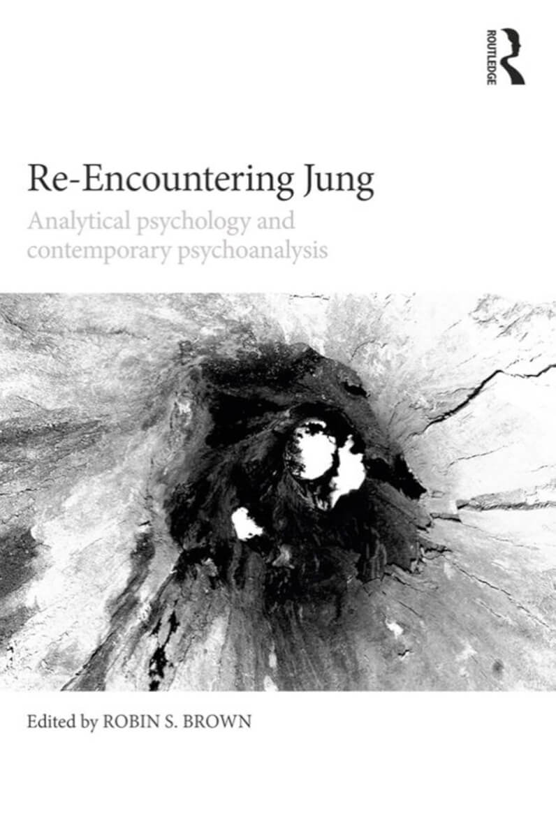 Re-Encountering Jung: Analytical psychology and contemporary psychoanalysis 1st Edition by Robin S. Brown (Editor)