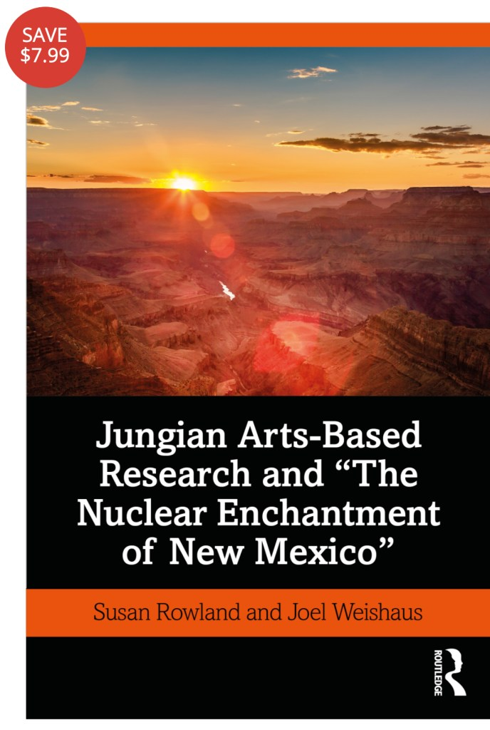 "Jungian Arts-Based Research and ""The Nuclear Enchantment of New Mexico"" By Susan Rowland, Joel Weishaus"