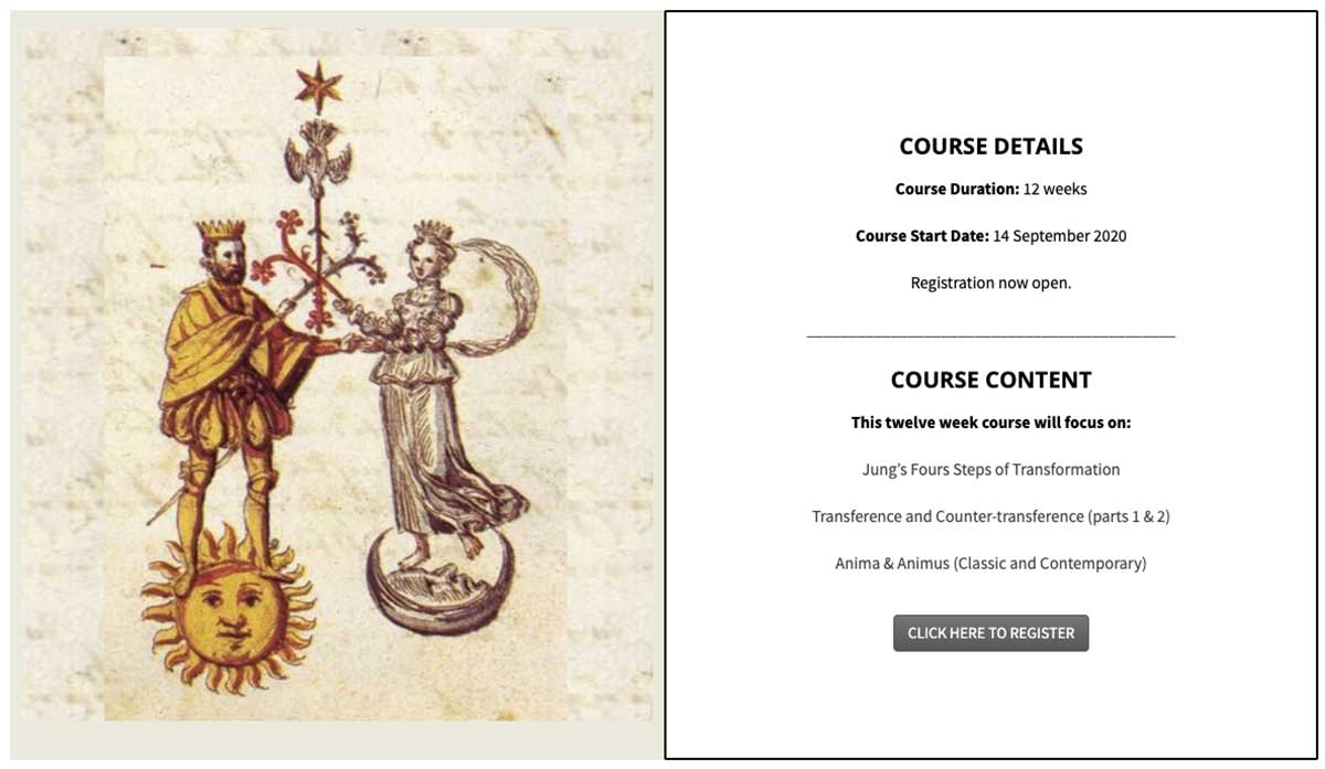 The Centre for Applied Jungian Studies is offering a focused, online, twelve week course on the practical application of the psychodynamic concepts: Anima (Eros) & Animus (Logos), the basis of and lens through which we relate to ourselves, others and the world, and Transference & Countertransference the constellation and experience of the unconscious dynamic in our relationships.
