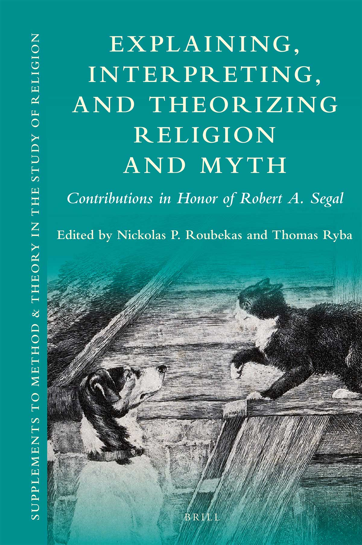 Explaining, Interpreting, and Theorizing Religion and Myth Contributions in Honor of Robert A. Segal