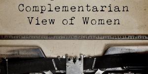 Response to a Complementarian View of Women