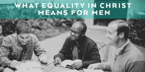 What Equality in Christ Means for Men