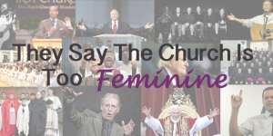 "They Say the Church is ""Too Feminine"""