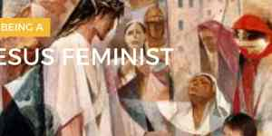 On Being a Jesus Feminist