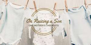 One Mother's Thoughts On Raising a Son