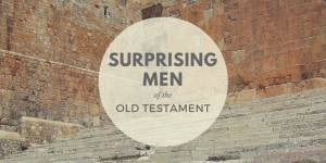 Surprising Men of the Old Testament