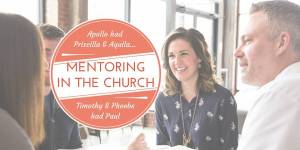 Mentoring in the Church: Apollo had Priscilla, Phoebe had Paul