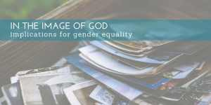 In The Image Of God: Implications for Gender Equality