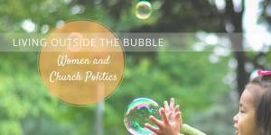 Women and Church Politics: Living Outside the Bubble