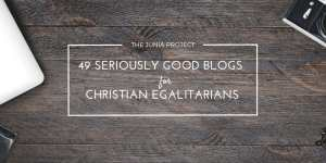 49 Seriously Good Blogs for Christian Egalitarians