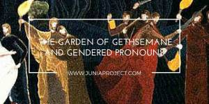 The Garden of Gethsemane and Gendered Pronouns