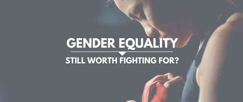 Gender Equality Worth Fighting For