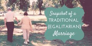 Snapshot of a Traditional Egalitarian Marriage