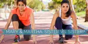 Mary and Martha: Sister vs. Sister?