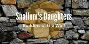Shallum's Daughters: Builders of the Wall