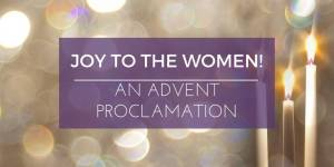 Joy to the Women! An Advent Proclamation