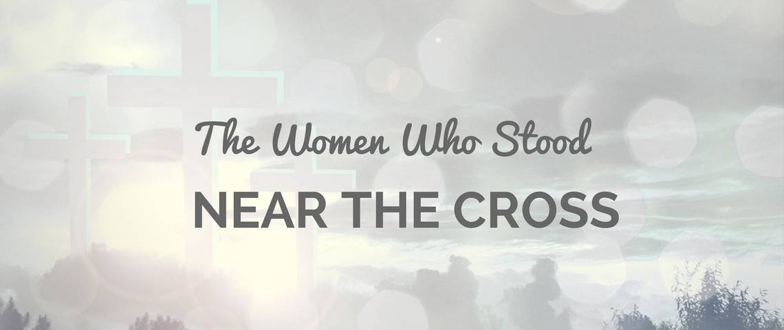 The Women Who Stood Near the Cross