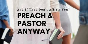 If They Don't Affirm You? Preach and Pastor Anyway