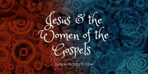 Jesus & the Women of the Gospels