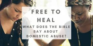 What Does the Bible Say About Domestic Abuse?