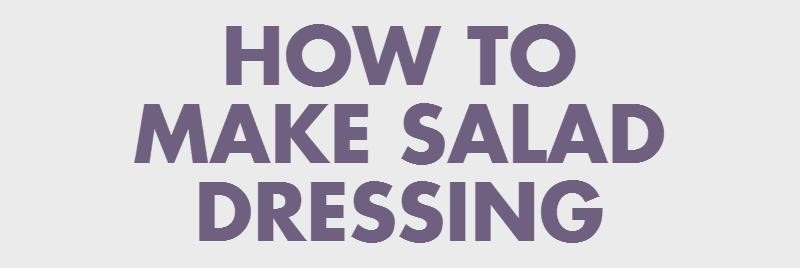 How To Guide: Salad Dressing