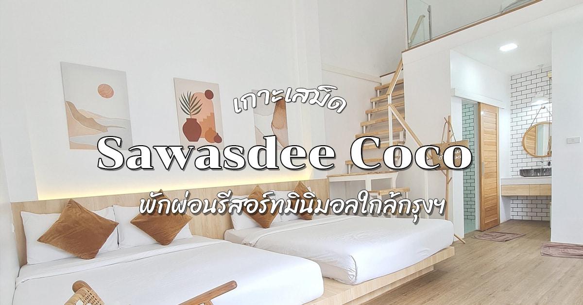 รีวิว ที่พัก Sawasdee Coco Khosamed รีสอร์ท มินิมอลใกล้กรุงฯ