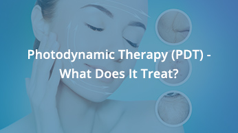 Photodynamic Therapy (PDT) – What Does It Treat?