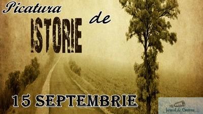 Picatura de ISTORIE – 15 Septembrie 1