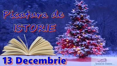 Picatura de ISTORIE – 13 Decembrie