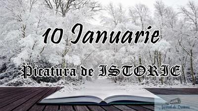 Picatura de ISTORIE – 10 Ianuarie