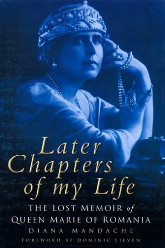 Later Chapters of My Life. The Lost Memoir of Queen Marie of Romania, Sutton, 2004