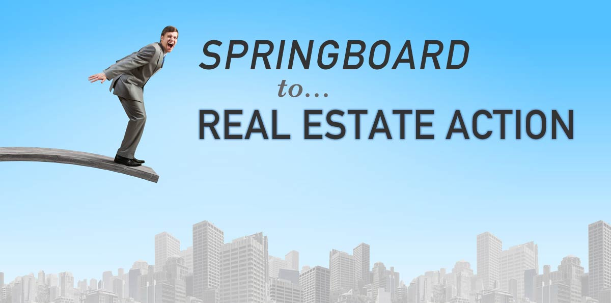 Springboard to real estate action