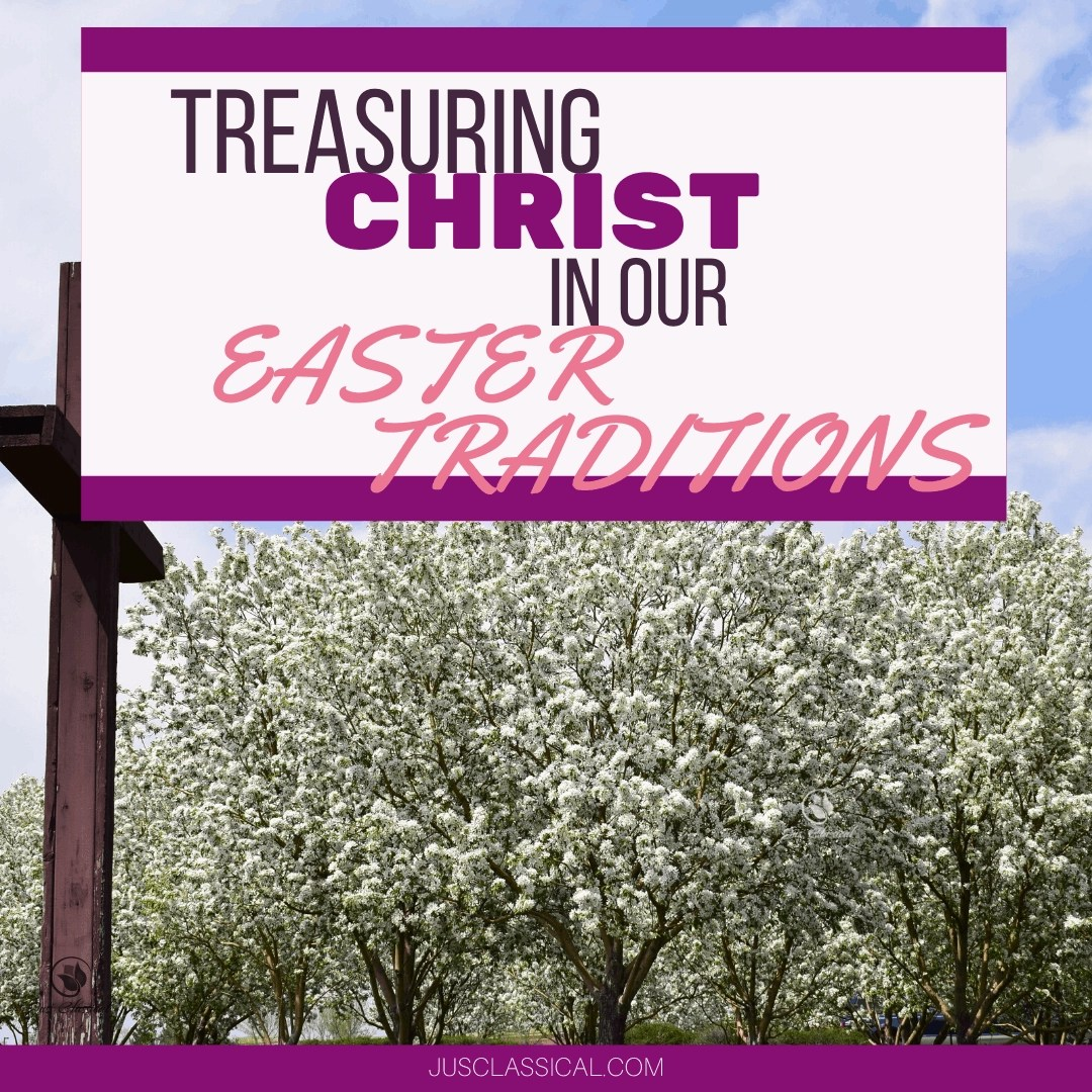 Treasuring Christ in Easter Traditions