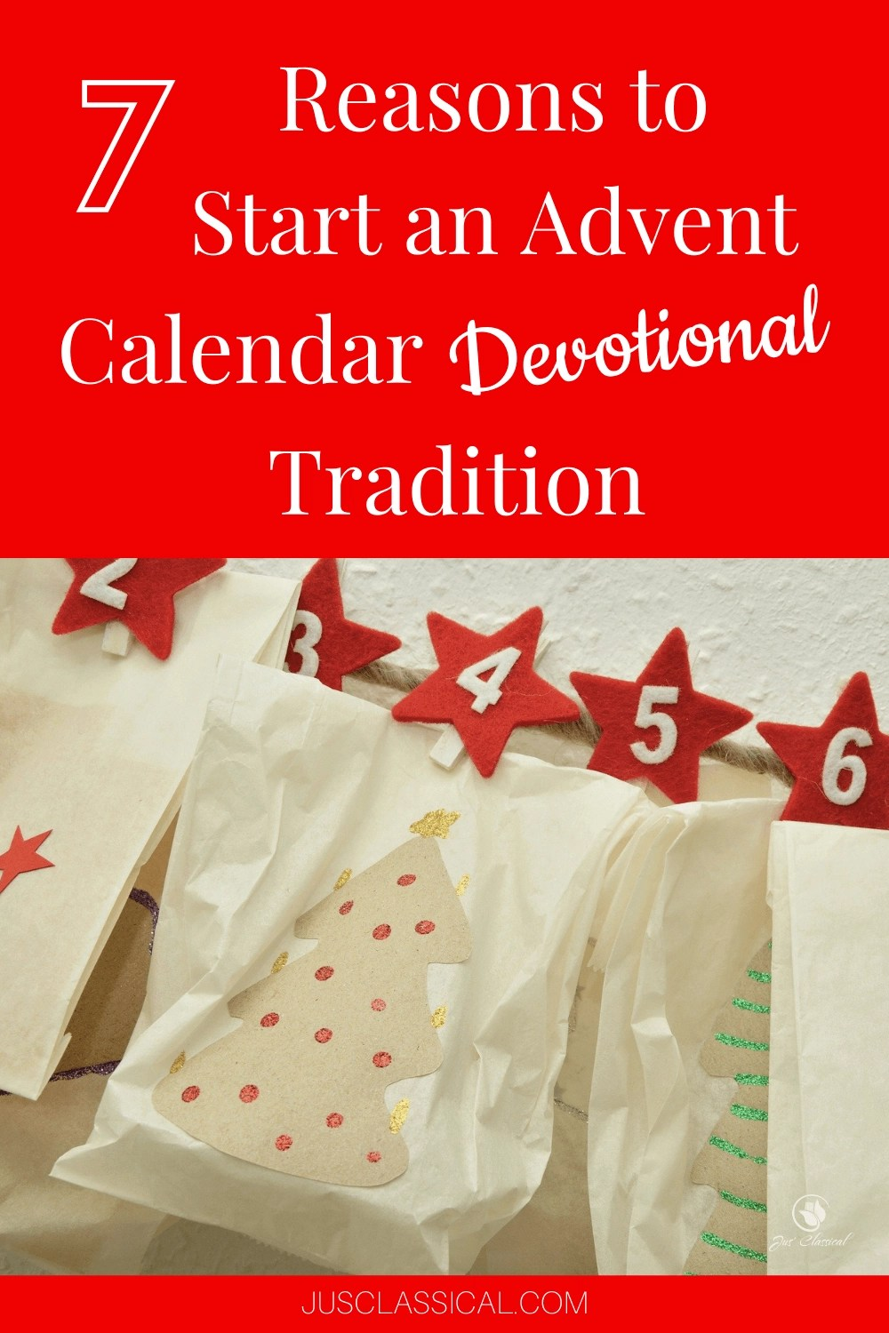 Picture of white numbers on red stars and clipped to bags of an Advent calendar with title 7 Reasons to Start an Advent Calendar Devotional Tradition