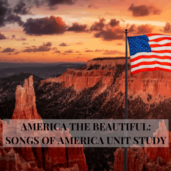 """Image of red rock formations with an American flag on a pole on the right side and a white rectangle with the words, """"America the Beautiful: Songs of America Unit Study."""""""
