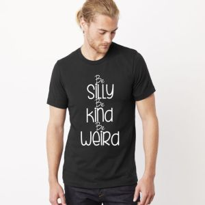Be silly t-shirt